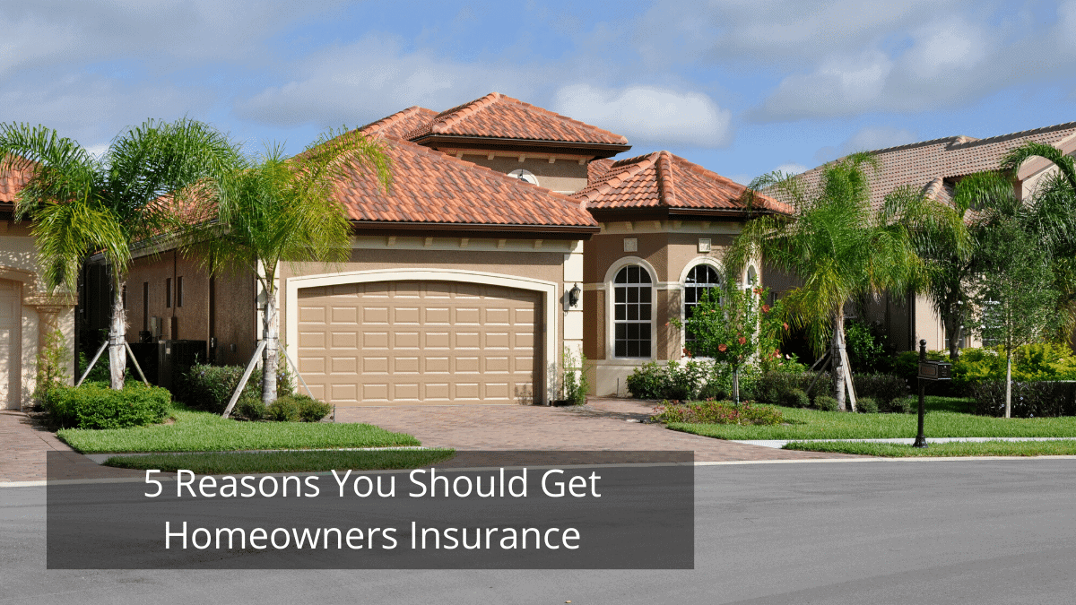 5 Reasons You Should Get Homeowners Insurance